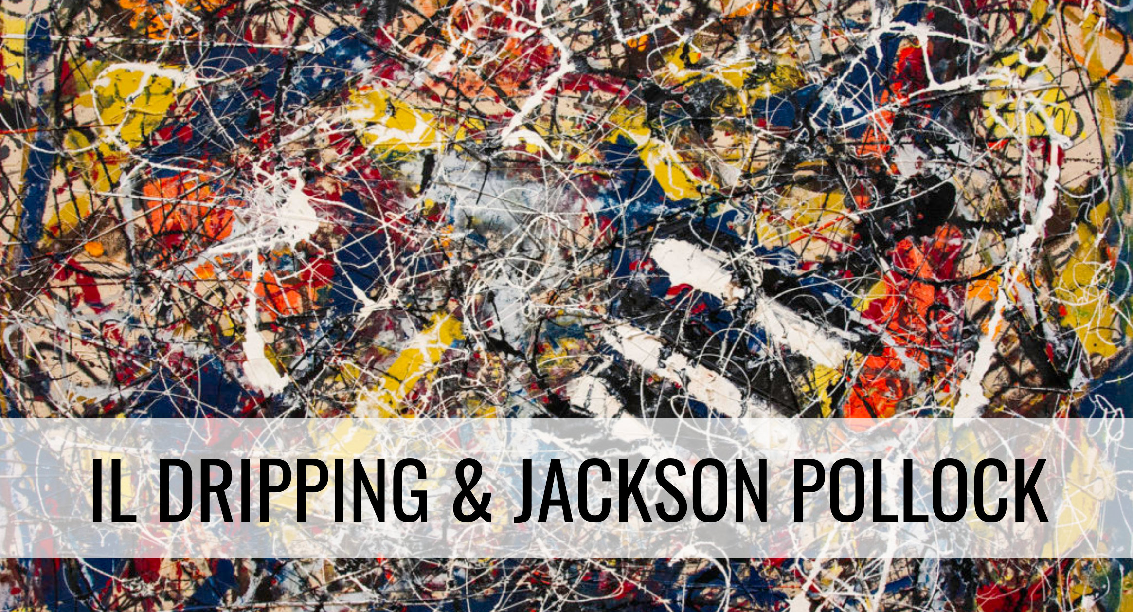 Il Dripping & Jackson Pollock